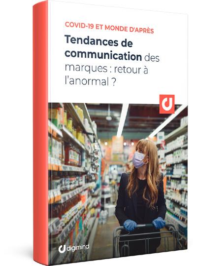 DIGIMIND - COVID-19 ET MONDE D'APRÈS  Tendances de communication des marques : retour à l'anormal ?